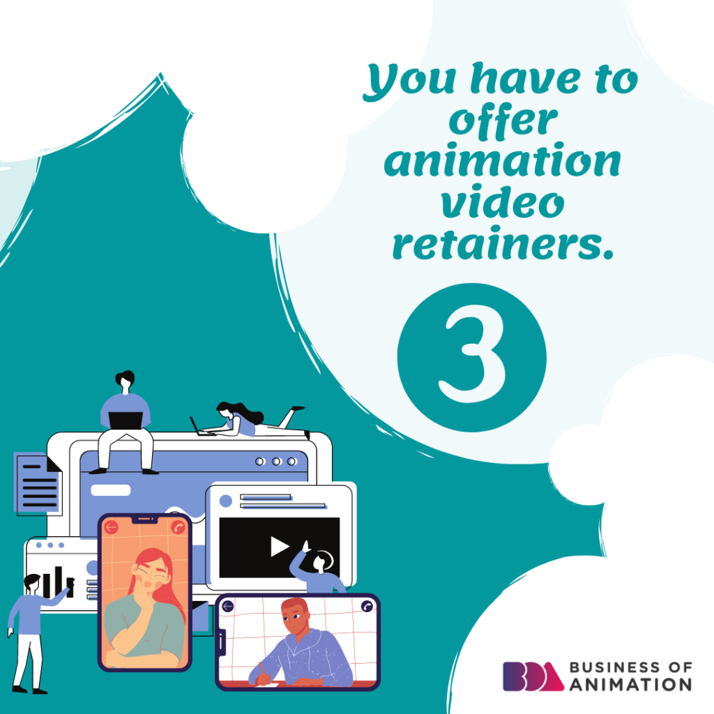 3. You have to offer animation video retainers.