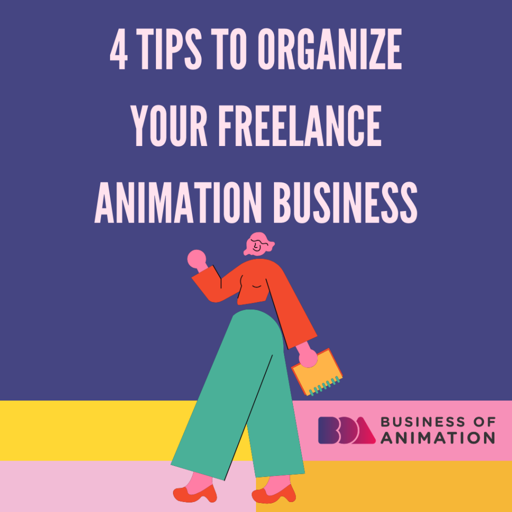 4 Tips to Organize Your Freelance Animation Business