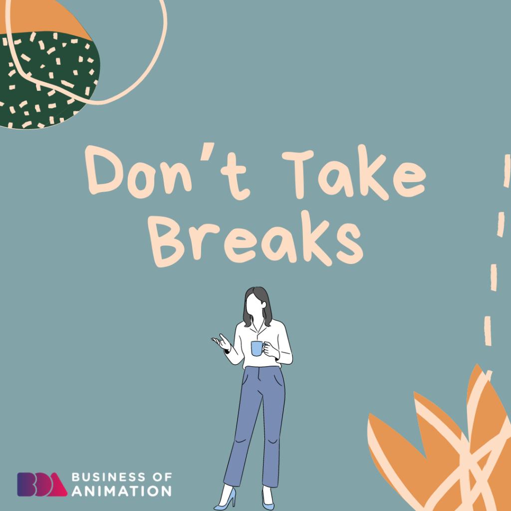 Don't Take Breaks