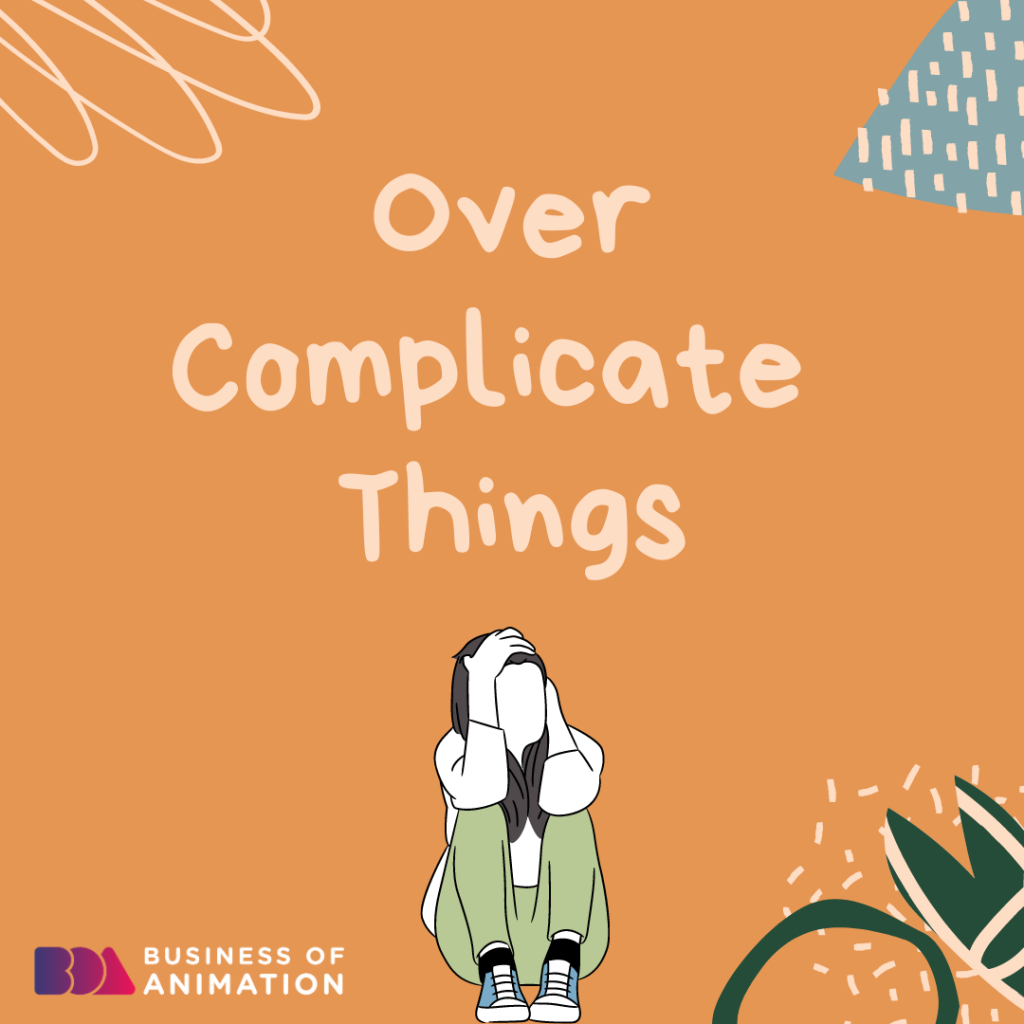 Overcomplicate Things