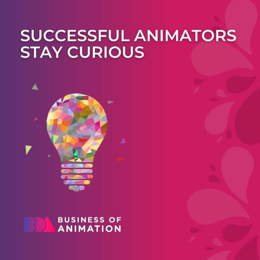 Successful Animators Stay Curious