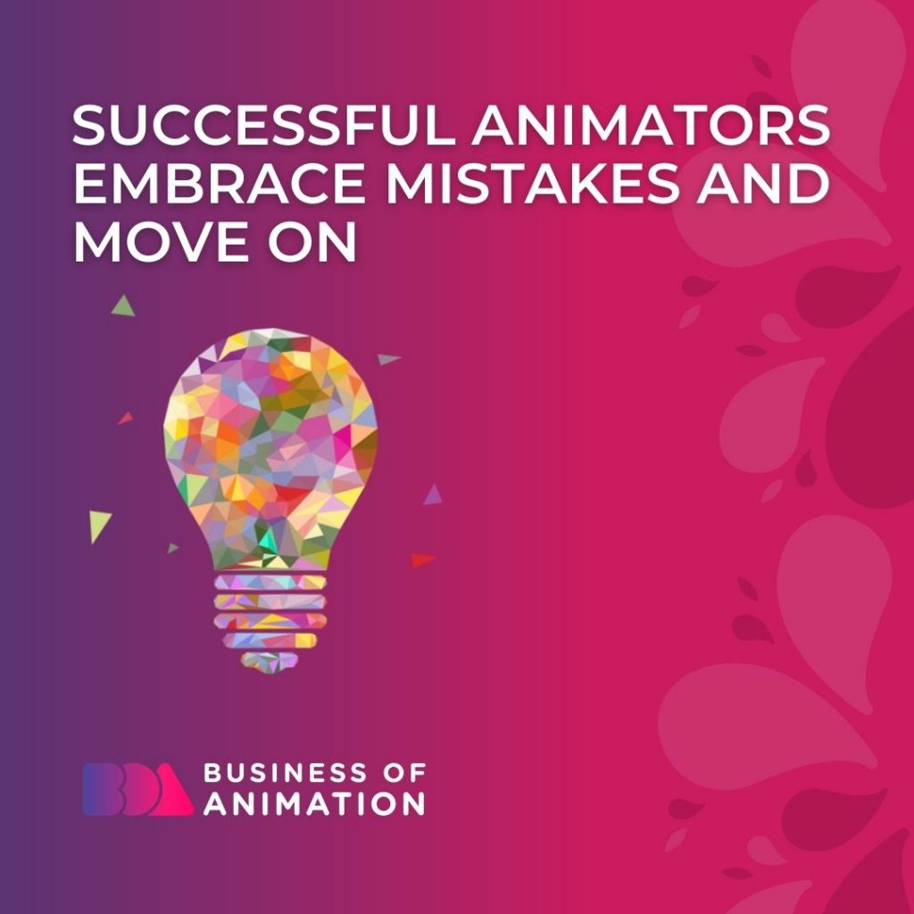 Successful Animators Embrace Mistakes and Move On