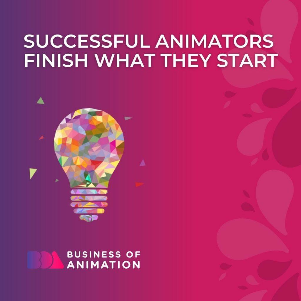 Successful Animators Finish What They Start