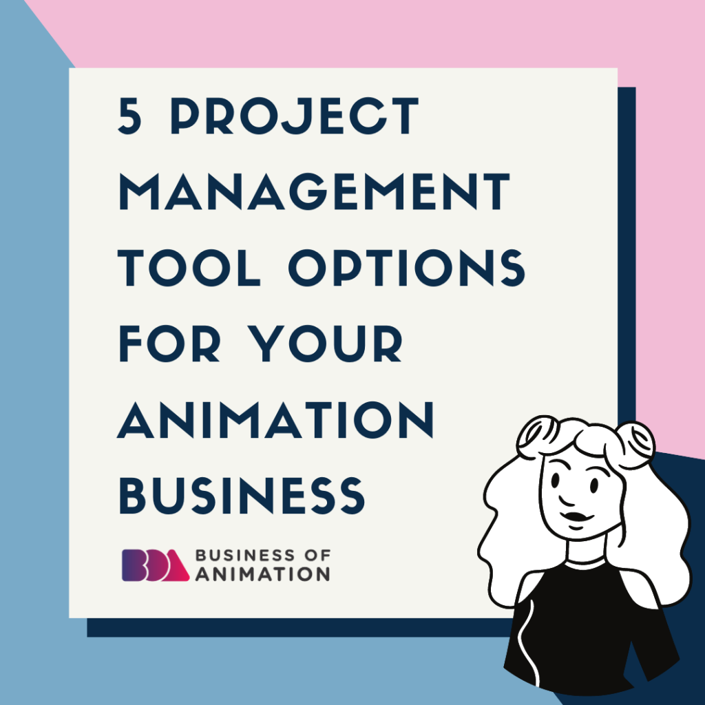 5 Project Management Tool Options for Your Animation Business