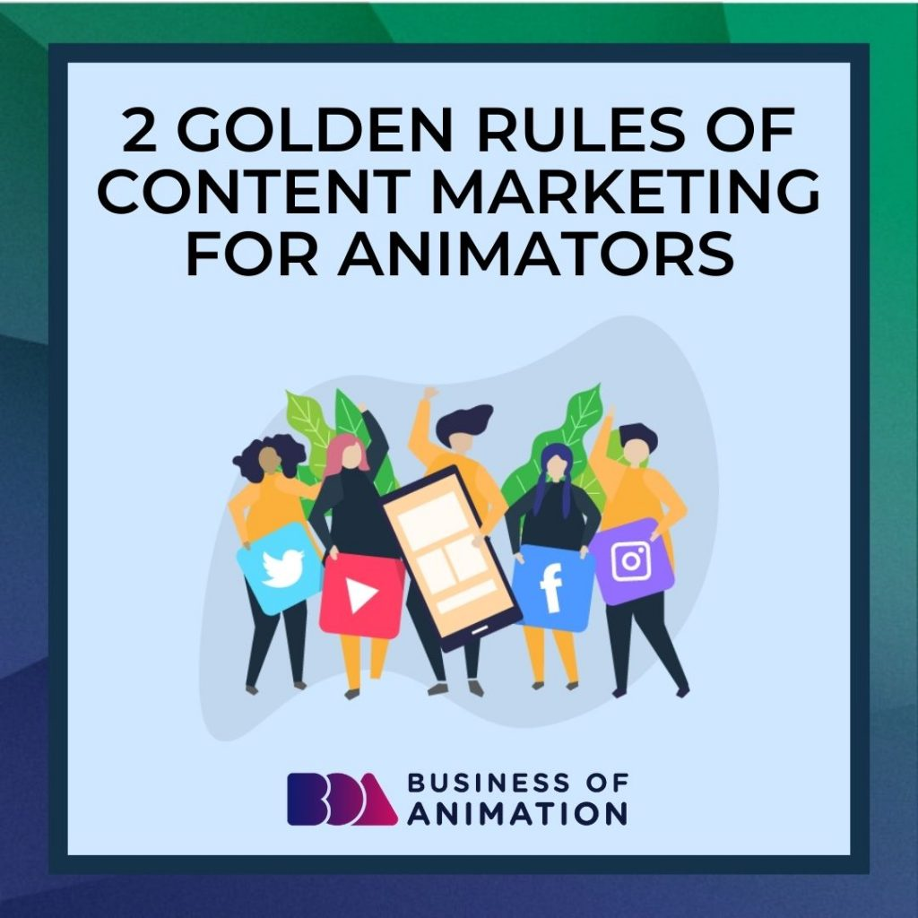 2 Golden Rules of Content Marketing for Animators