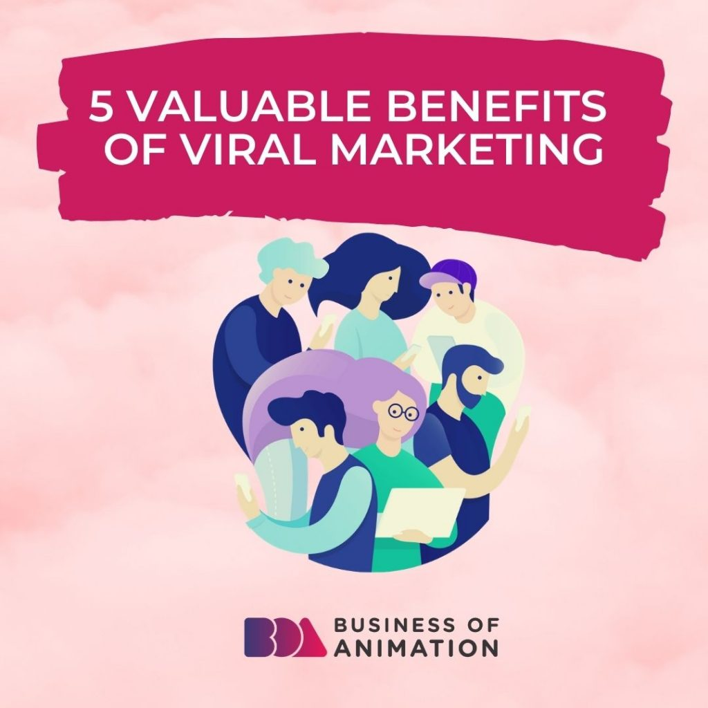 5 Valuable Benefits of Viral Marketing