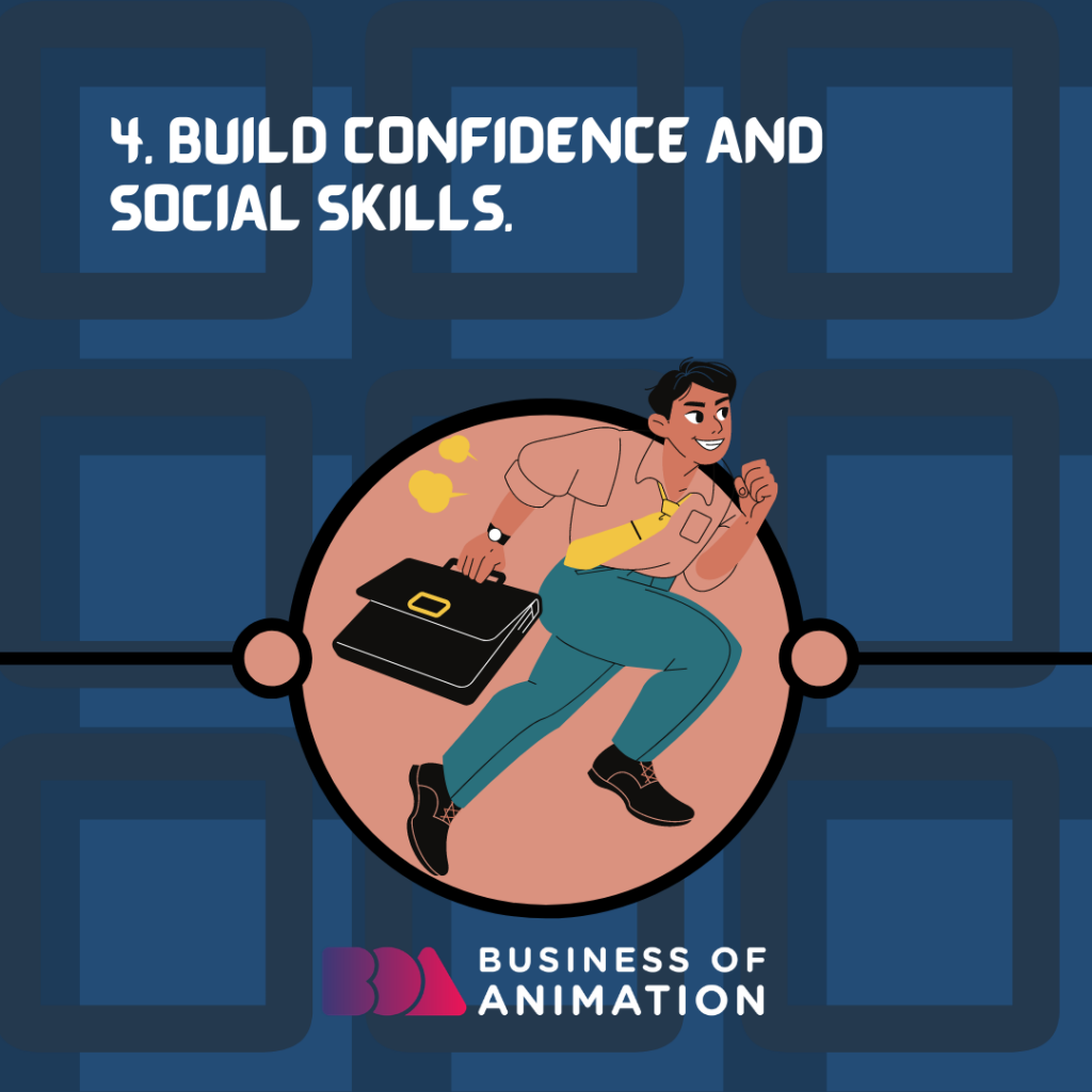 Build confidence and social skills.