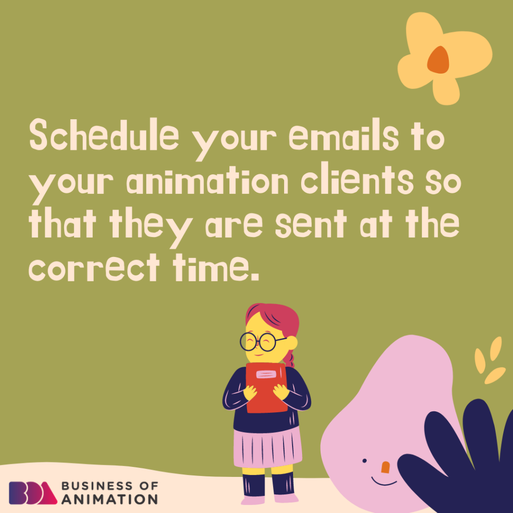 Schedule your emails to your animation clients so that they are sent at the correct time.