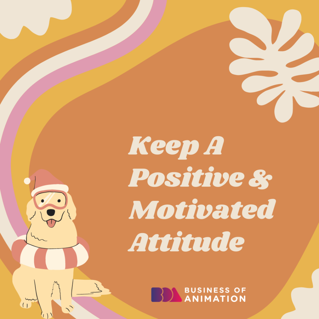 Keep A Positive and Motivated Attitude