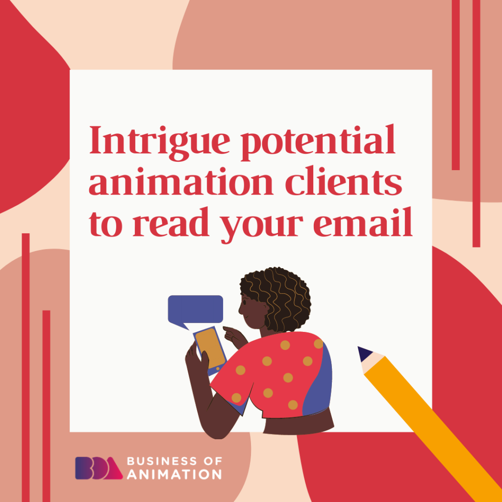 Intrigue potential animation clients to read your email.