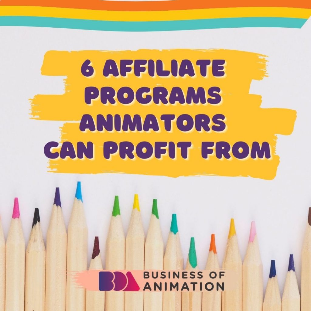 6 Affiliate Programs Animators Can Profit From