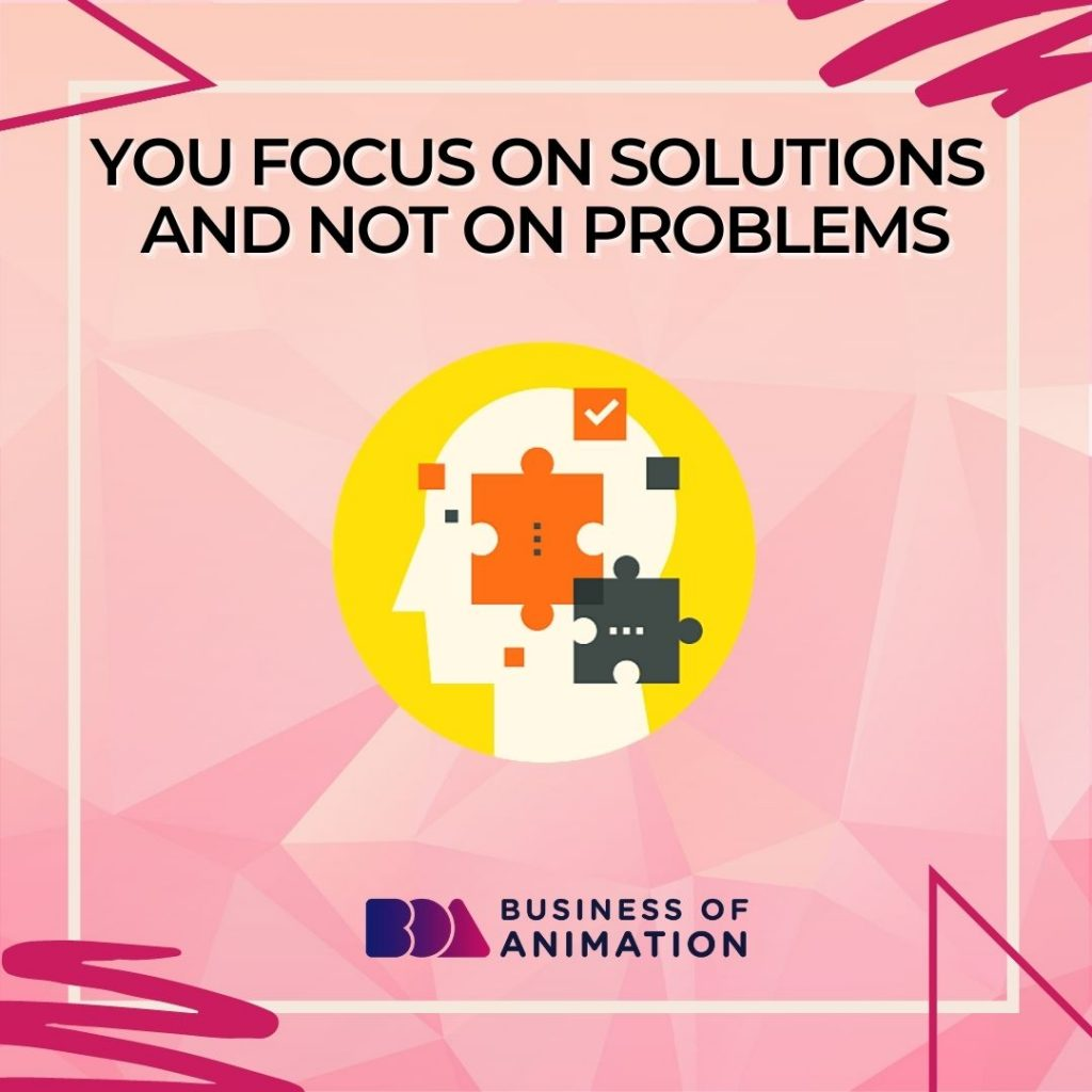 You Focus On Solutions and Not On Problems