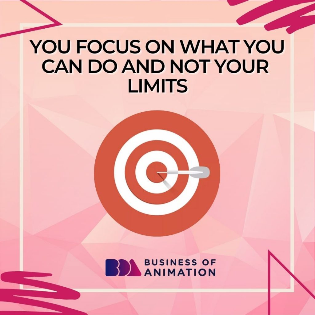 You Focus On What You Can Do and Not Your Limits