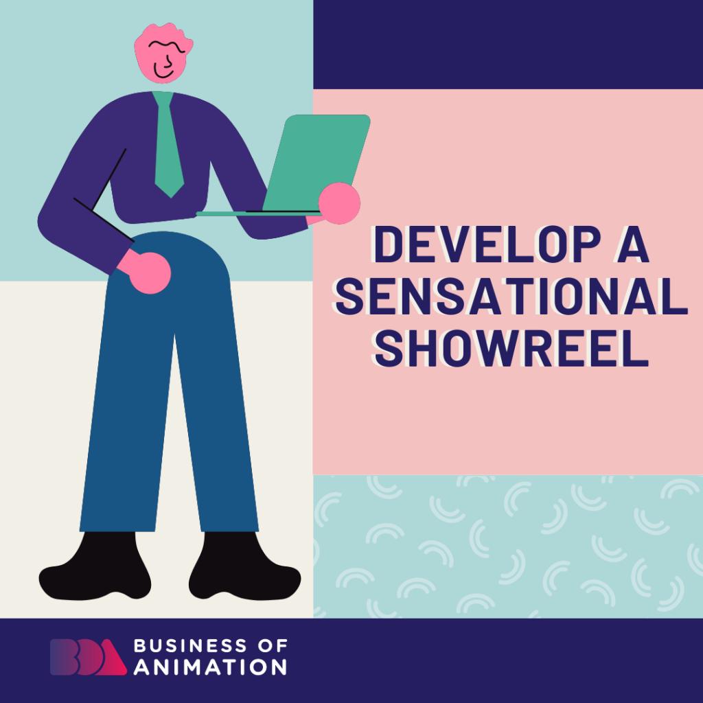 Develop a Sensational Showreel