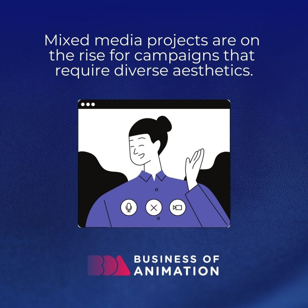 Mixed media projects are on the rise for campaigns that require diverse aesthetics.