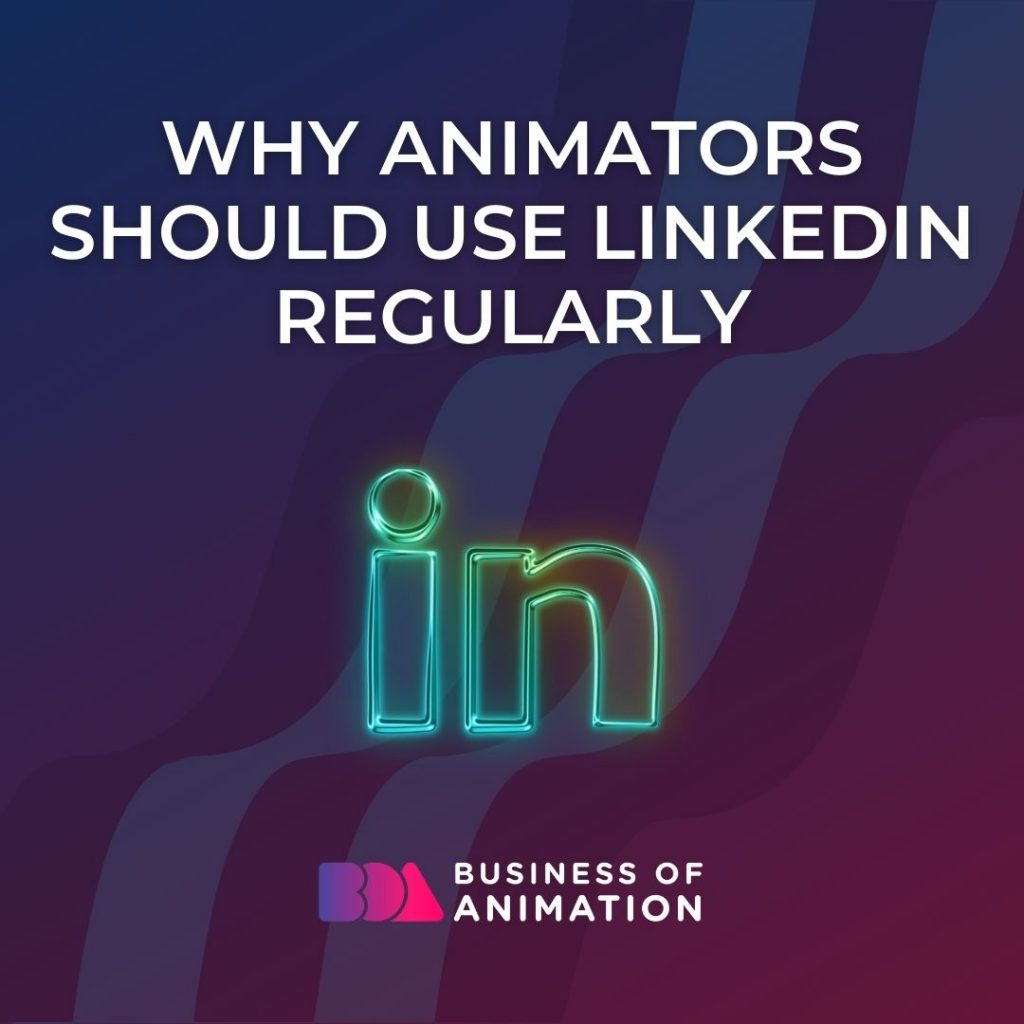 Why Animators Should Use LinkedIn Regularly