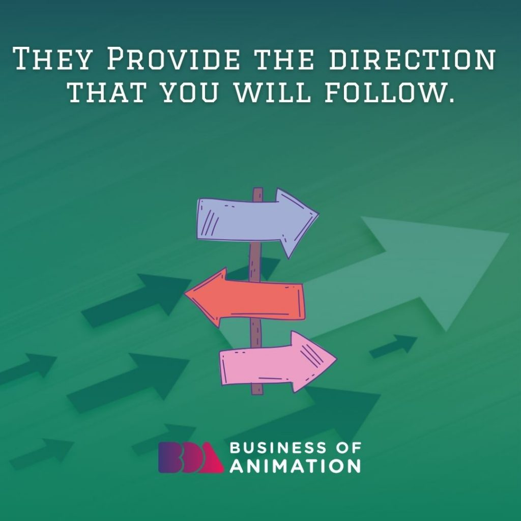 They Provide the Direction That You Will Follow