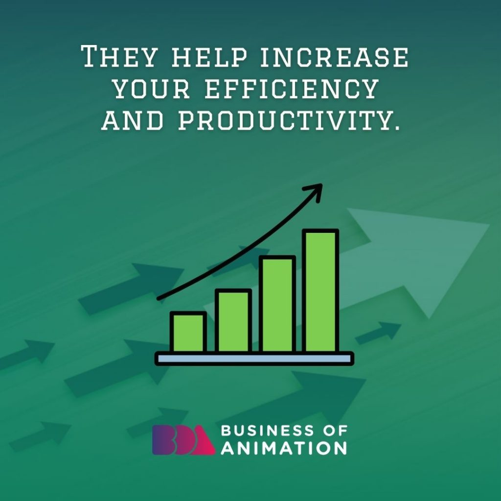 They Help Increase Your Efficiency and Productivity
