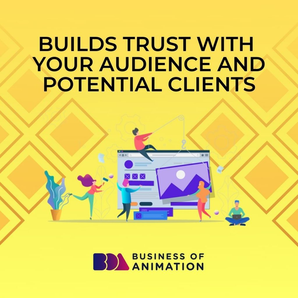Builds Trust With Your Audience and Potential Clients