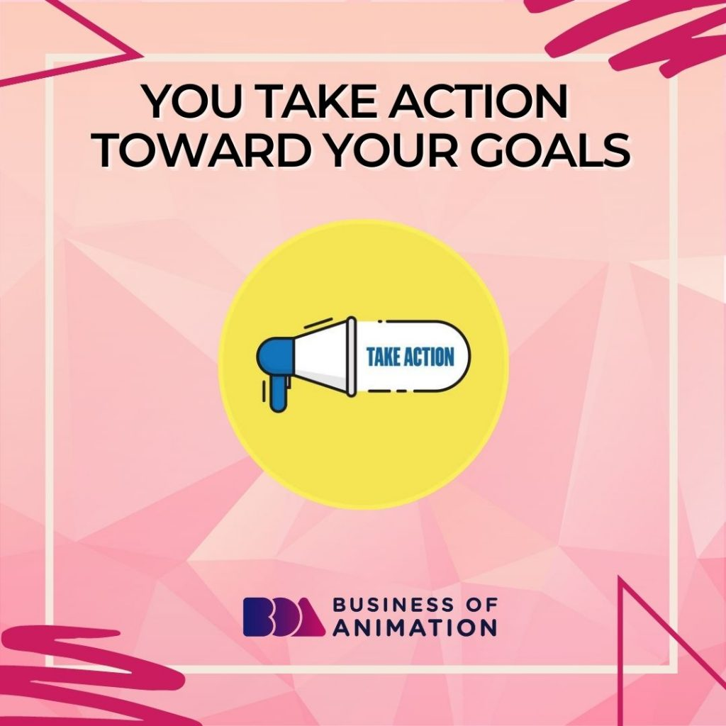 You Take Action Toward Your Goals