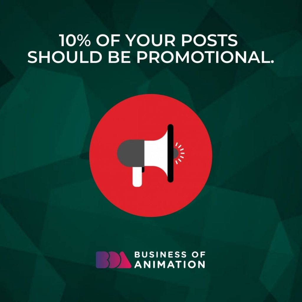 10% of your posts should be promotional.