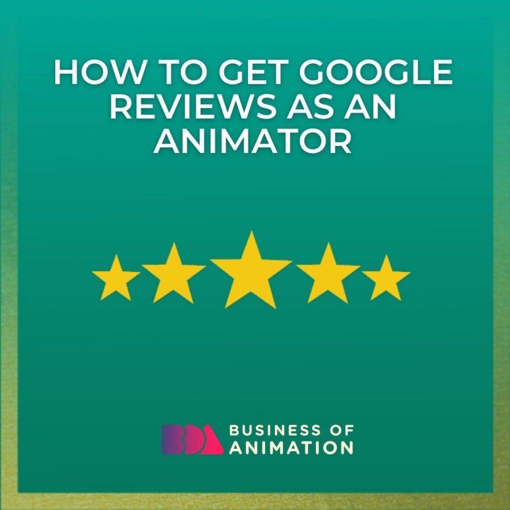 How to Get Google Reviews as an Animator