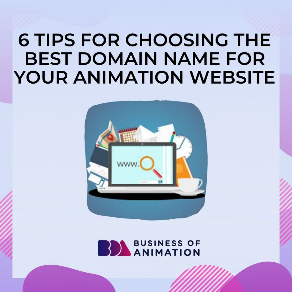 6 Tips for Choosing Your Animation Website's Domain Name