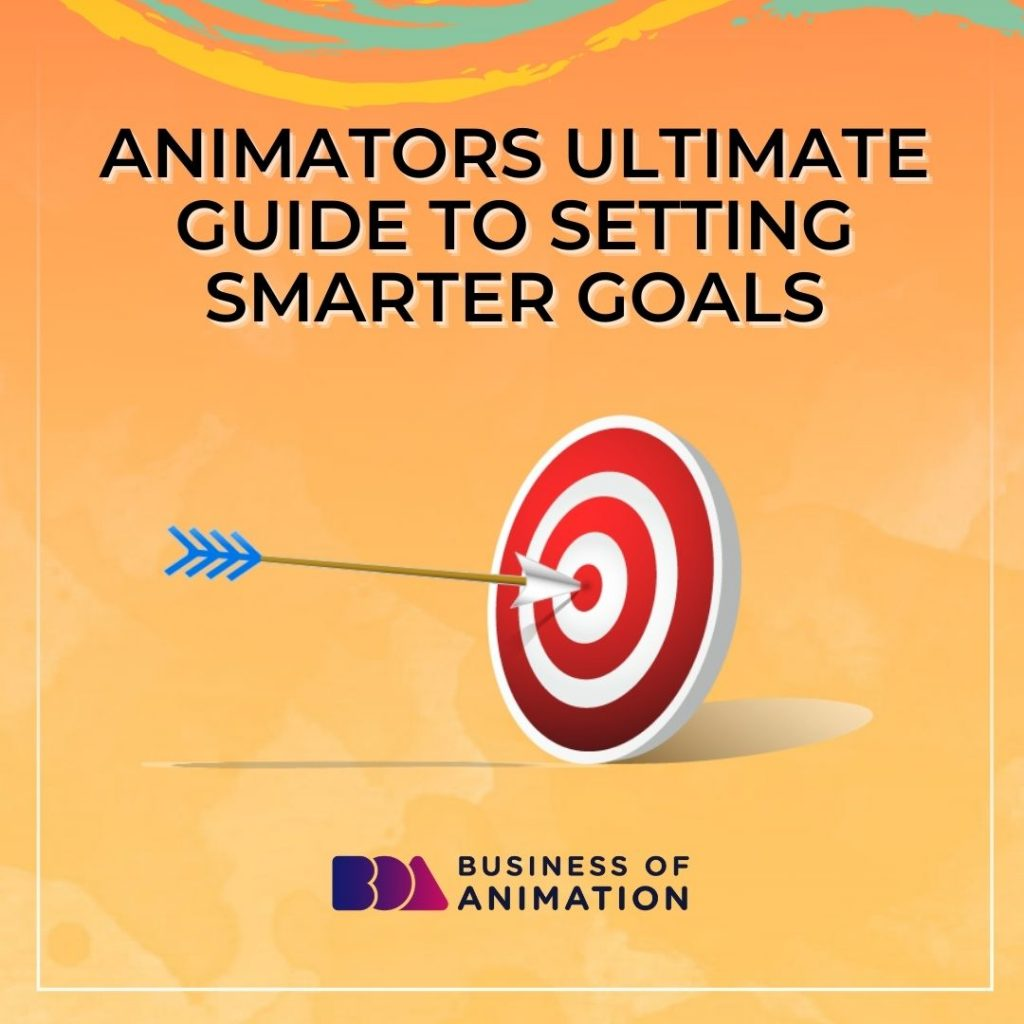 Animators Ultimate Guide to Setting SMARTER Goals