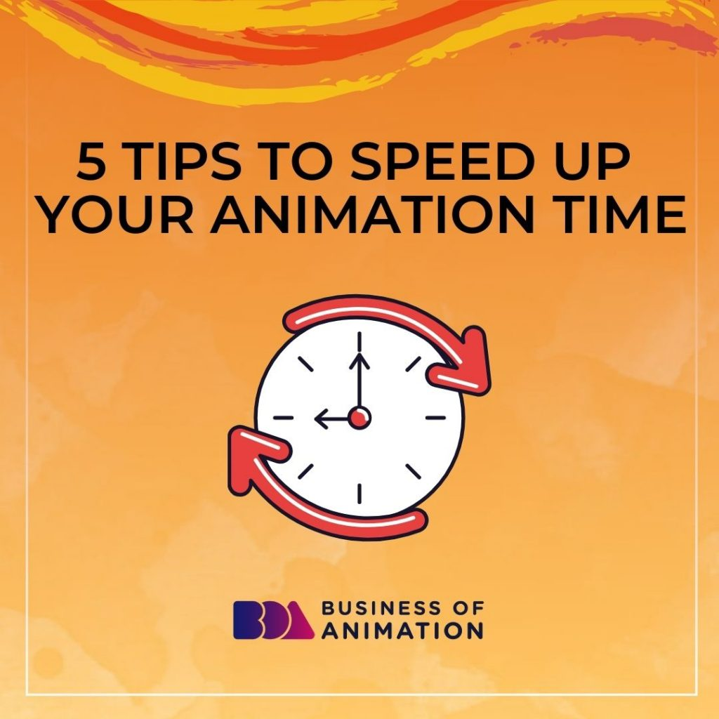 5 Tips to Speed Up Your Animation Time