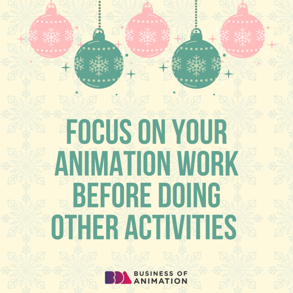 Focus on your animation work before doing other activities