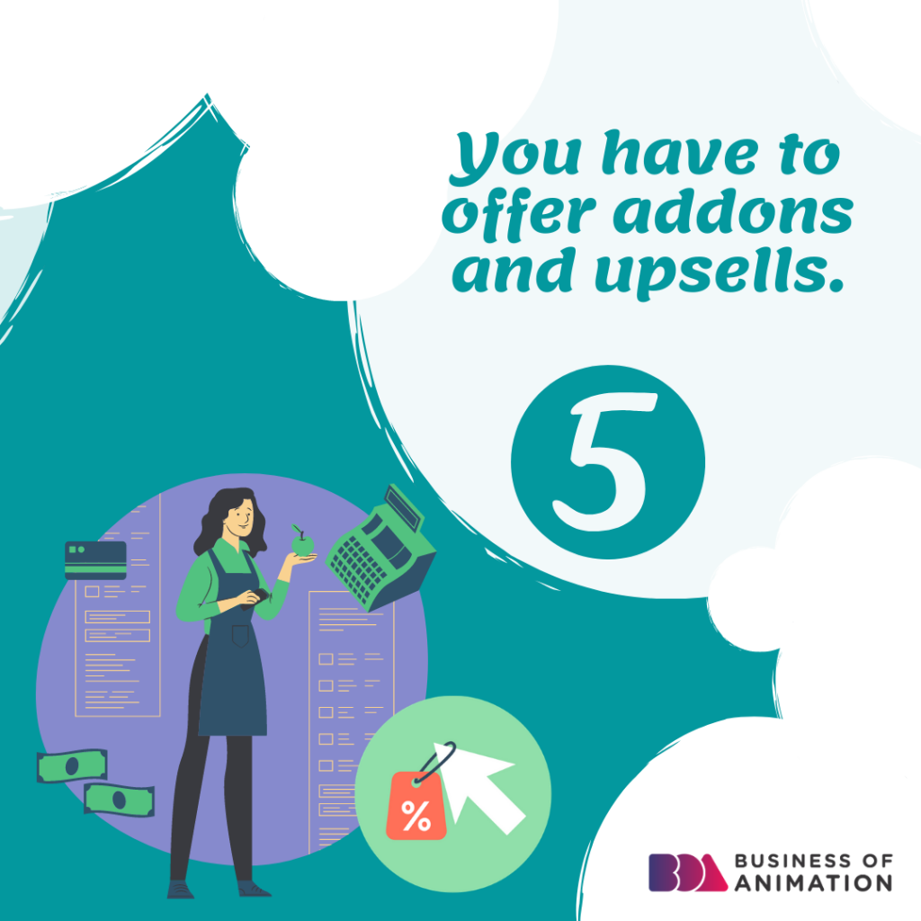 5. You have to offer addons and upsells.