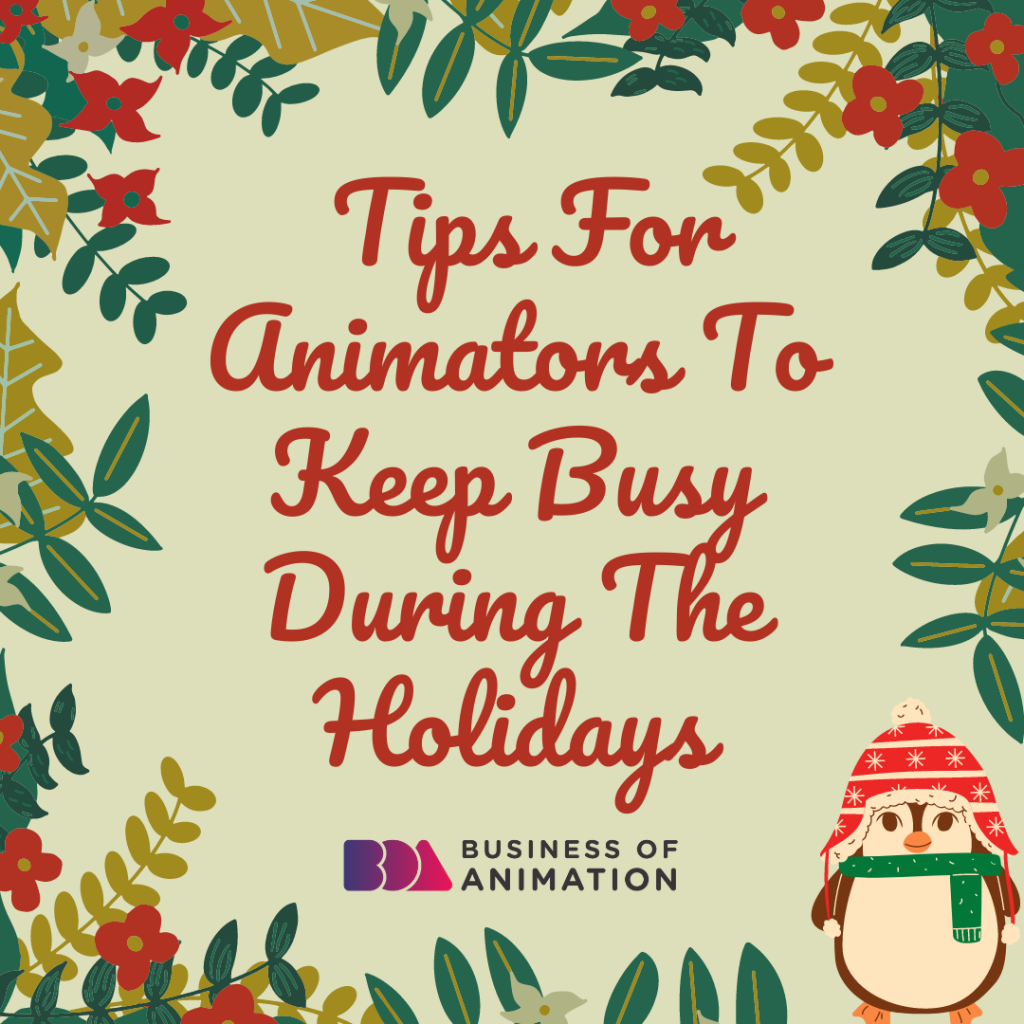 Tips For Animators to Keep Busy During The Holidays