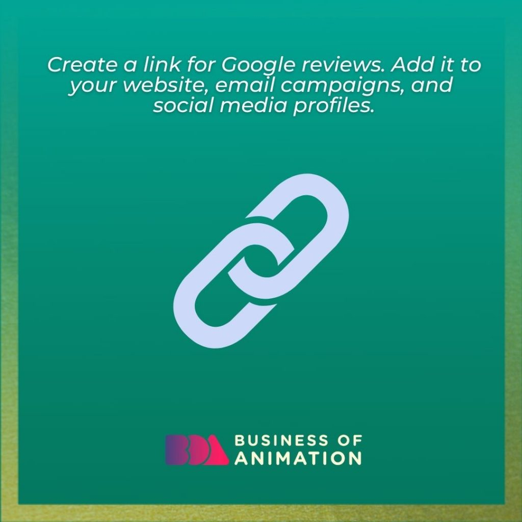 Create a link for Google reviews. Add it to your website, email campaigns, and social media profiles.