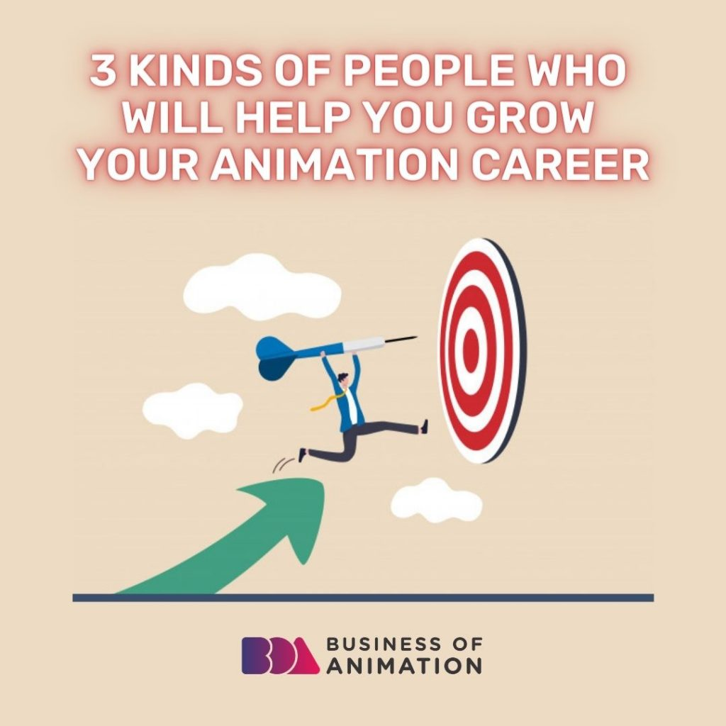 3 Kinds of People Who Will Help You Grow Your Animation Career