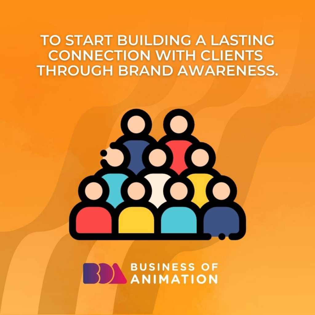 To start building a lasting connection with clients through brand awareness.