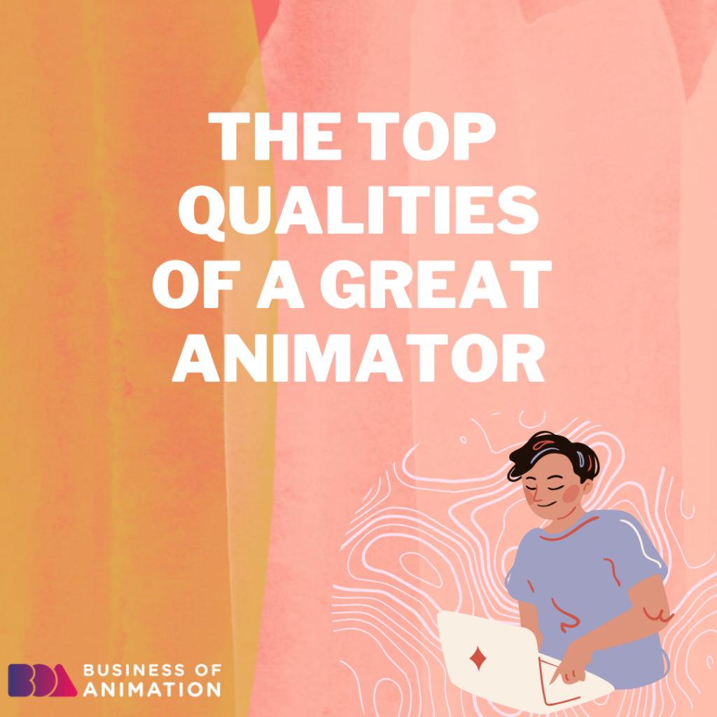 The Top Qualities of a Great Animator