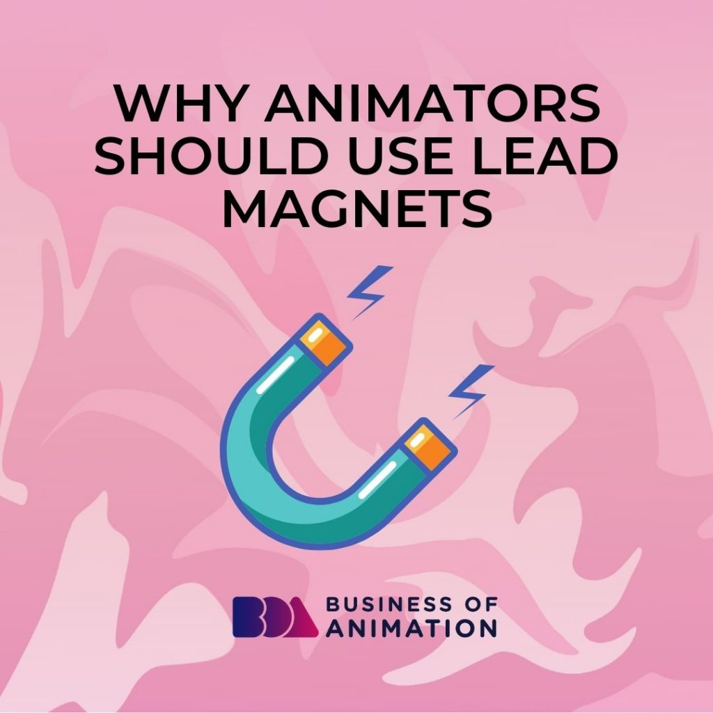 Why Animators Should Use Lead Magnets