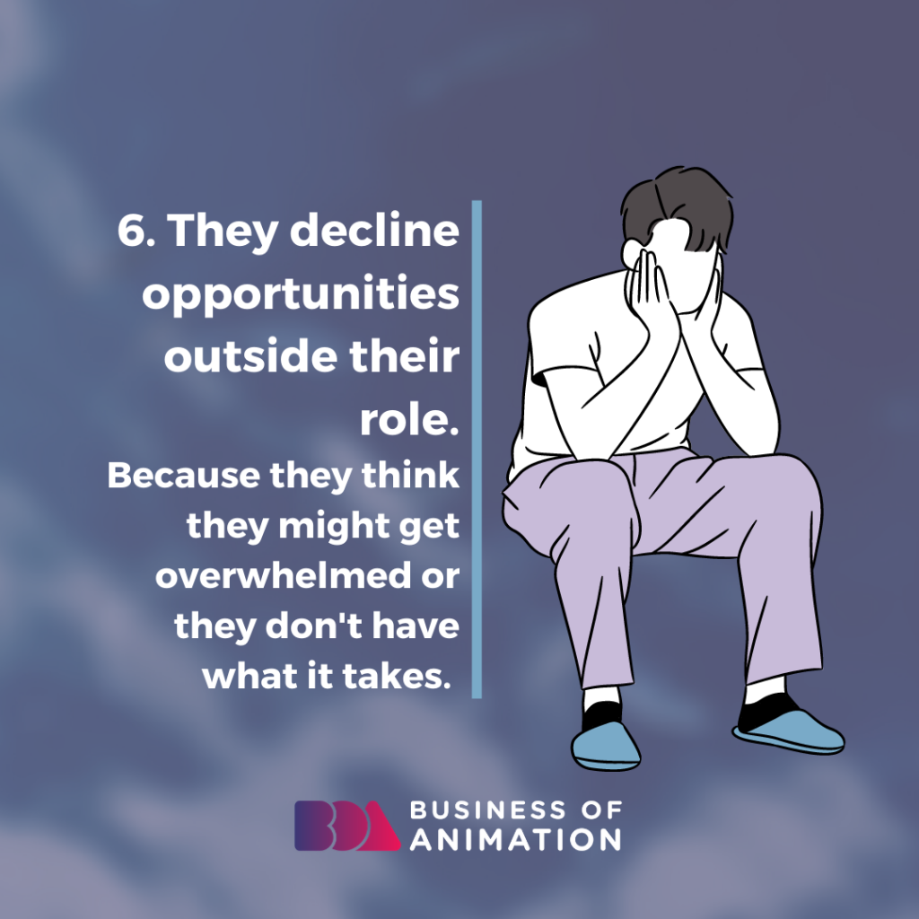 They decline opportunities outside their role.
