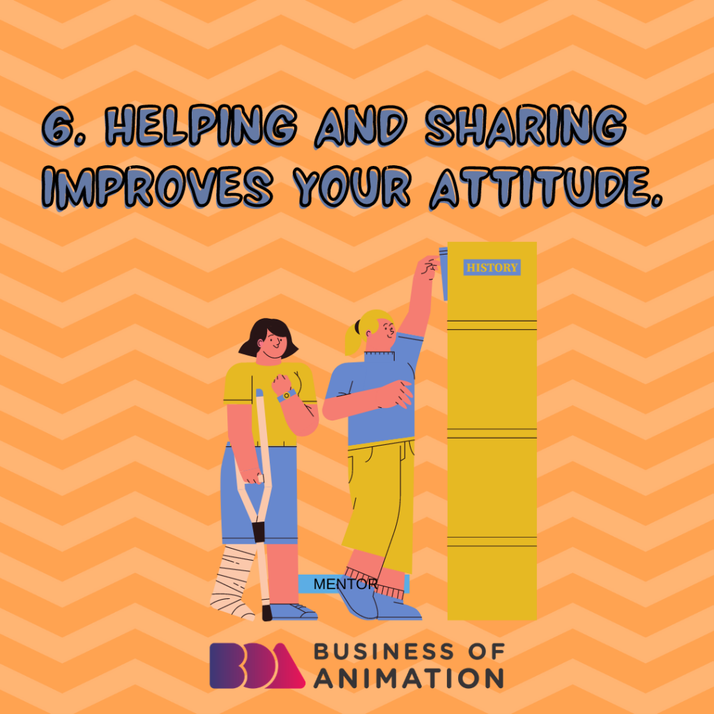 Helping and sharing improves your attitude.