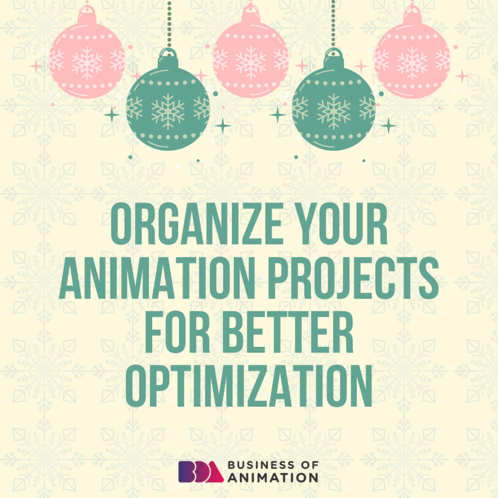 Organize your animation projects for better optimization