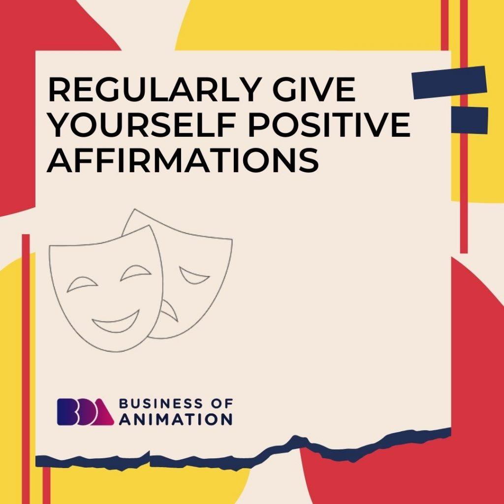 Regularly Give Yourself Positive Affirmations