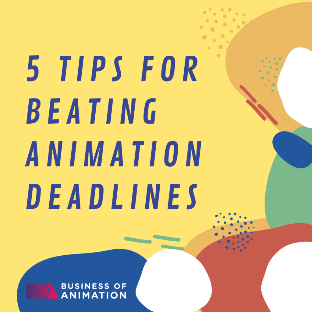5 Tips for Beating Animation Deadlines