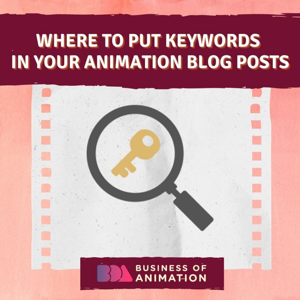 Where To Put Keywords In Your Animation Blog Posts
