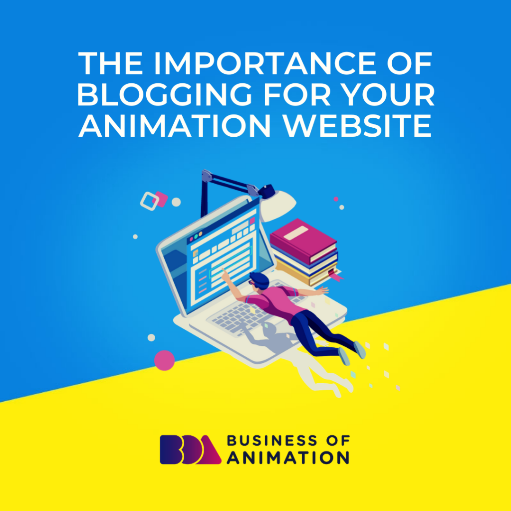 The Importance of Blogging for Your Animation Website