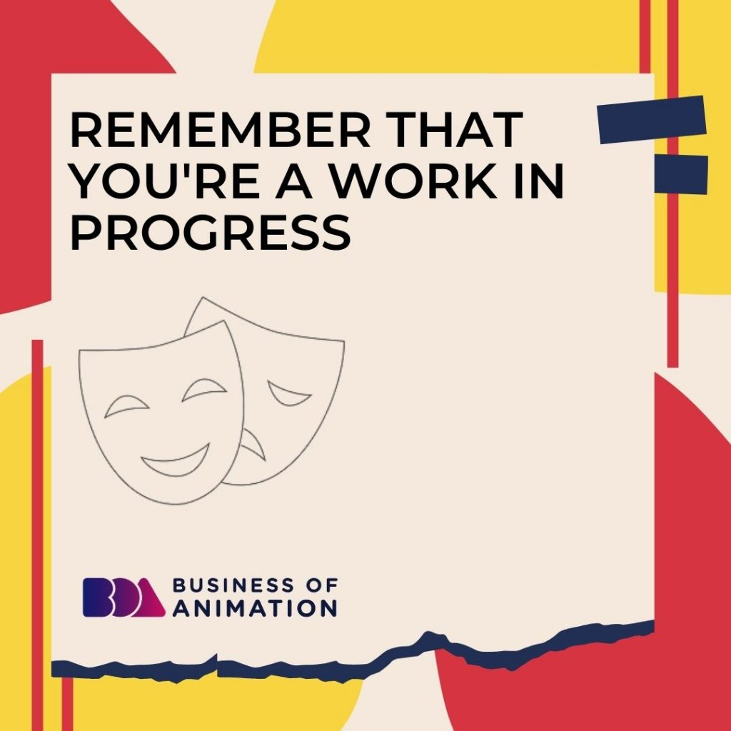 Remember That You're a Work In Progress