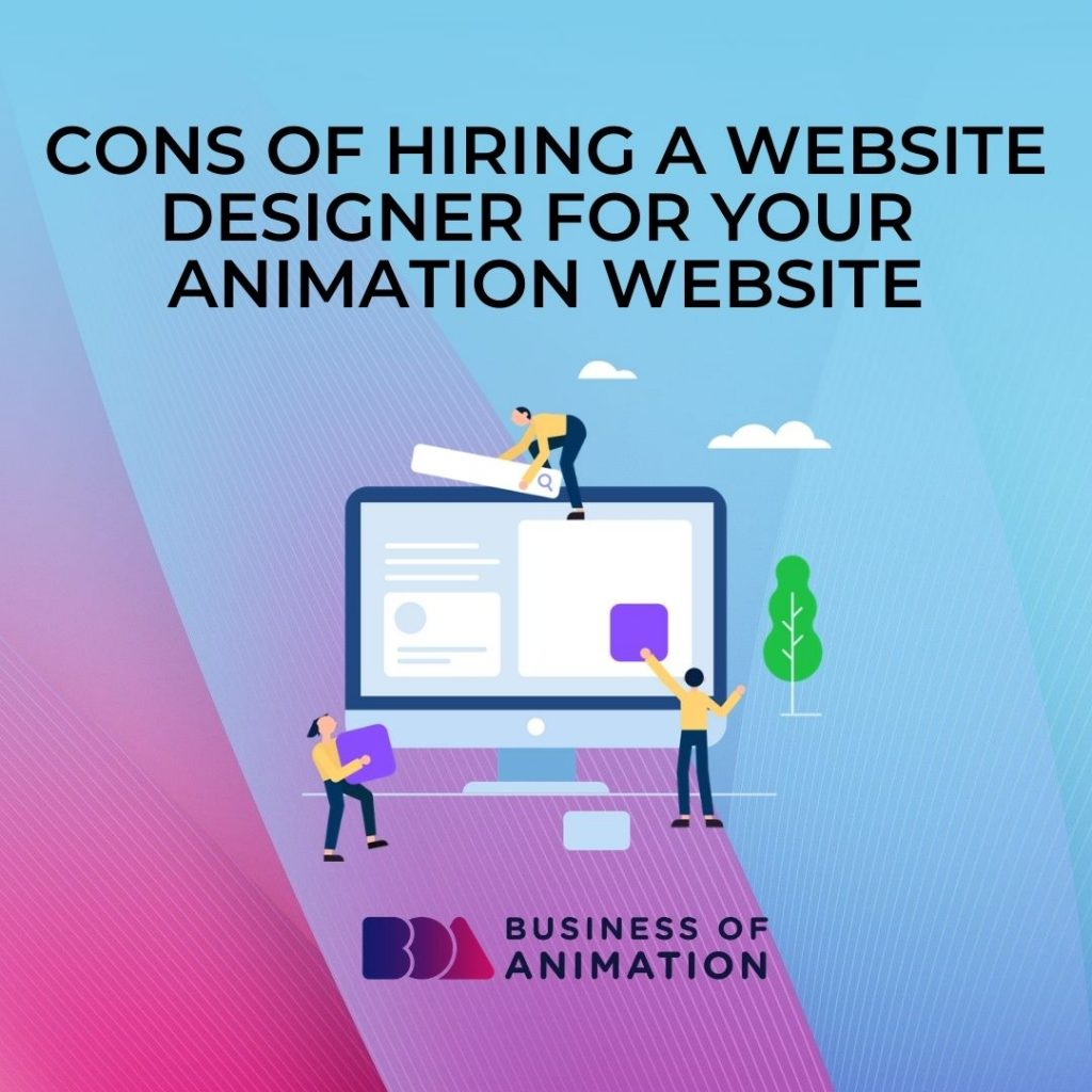 Cons of Hiring a Website Designer for Your Animation Website