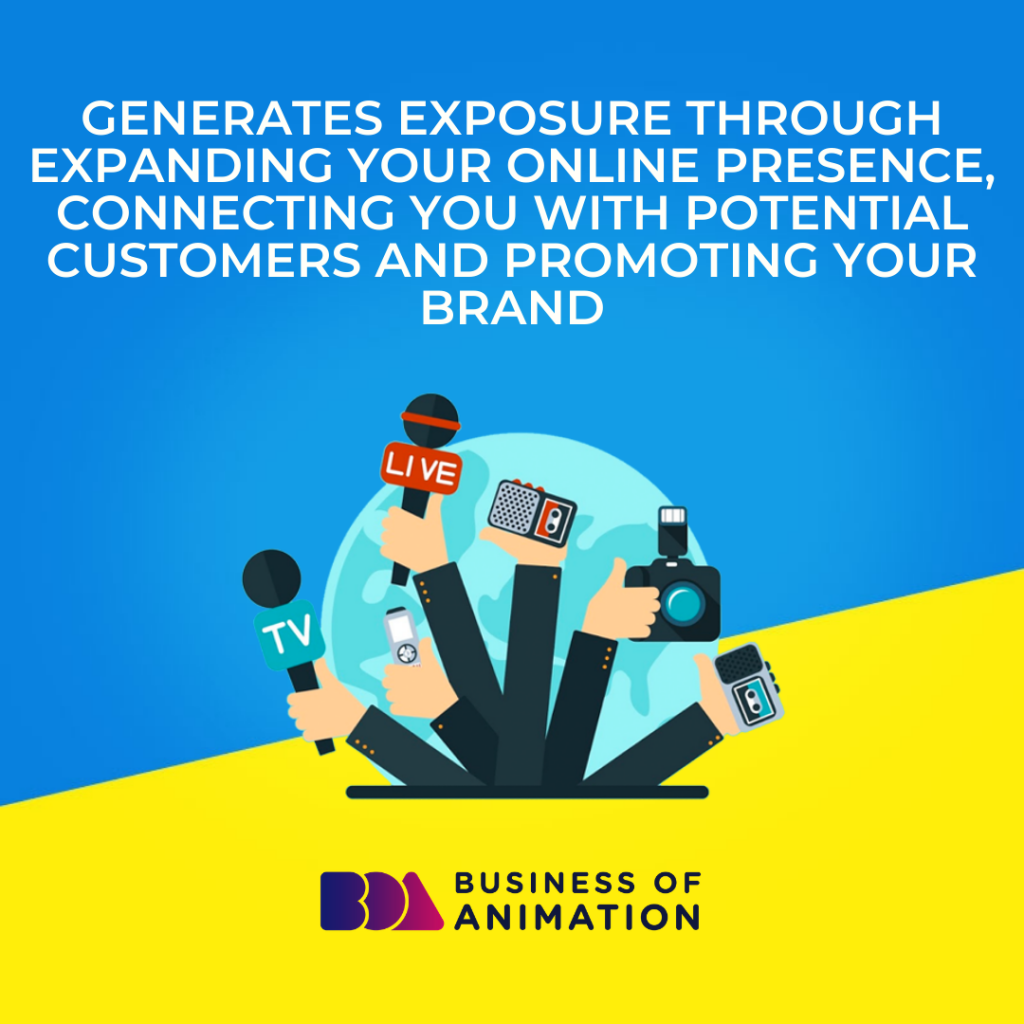 Generates Exposure Through Expanding Your Online Presence, Connecting You With Potential Customers and Promoting Your Brand