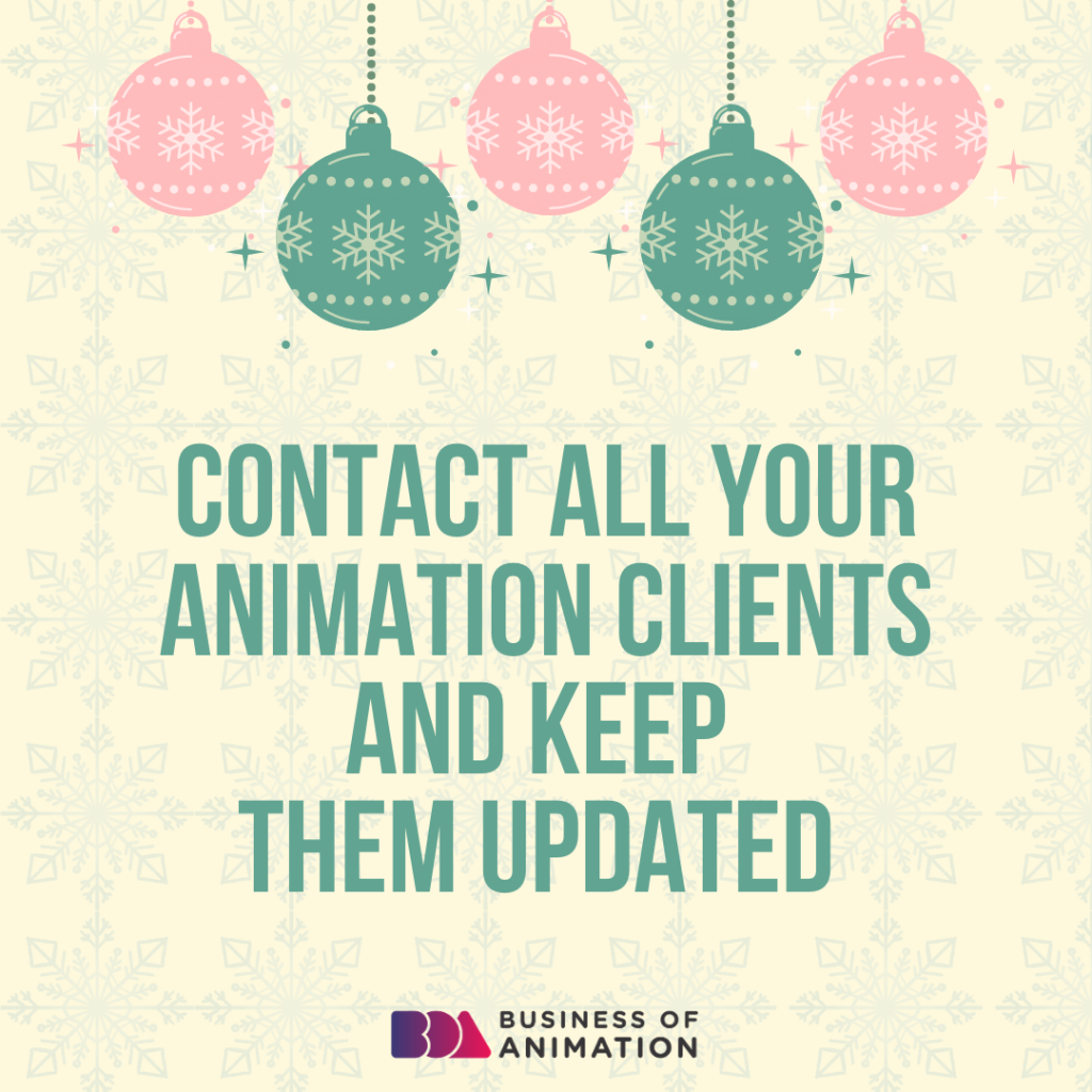 Contact all your animation clients and keep them updated