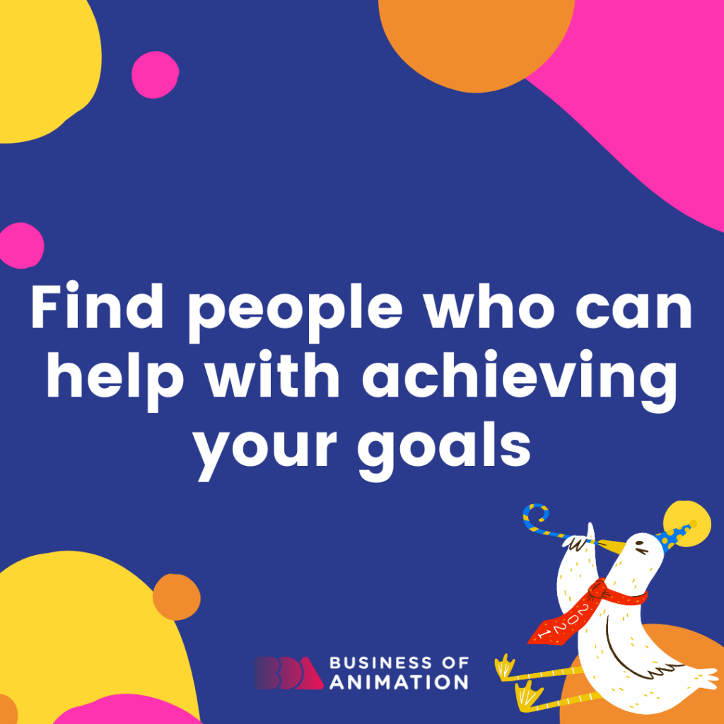 Find people who can help with achieving your goals