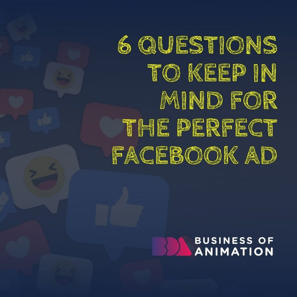 6 Questions to Keep in Mind for the Perfect Facebook Ad
